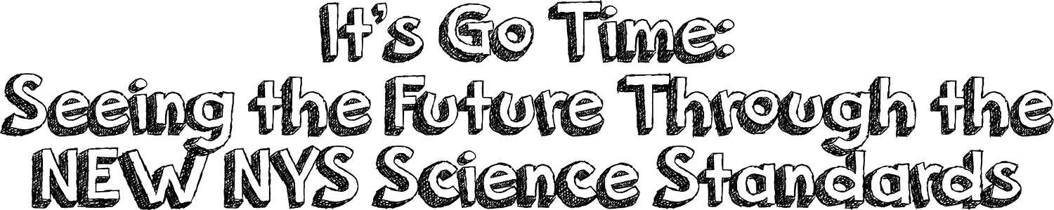 It's Go Time: Seeing the Future Through the New NYS Science Standards