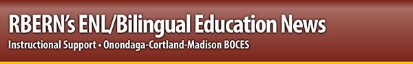 RBERN's ESL/Bilingual Education News from OCM BOCES Instructional Support