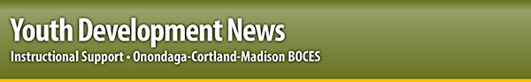Youth Development News from OCM BOCES Instructional Support